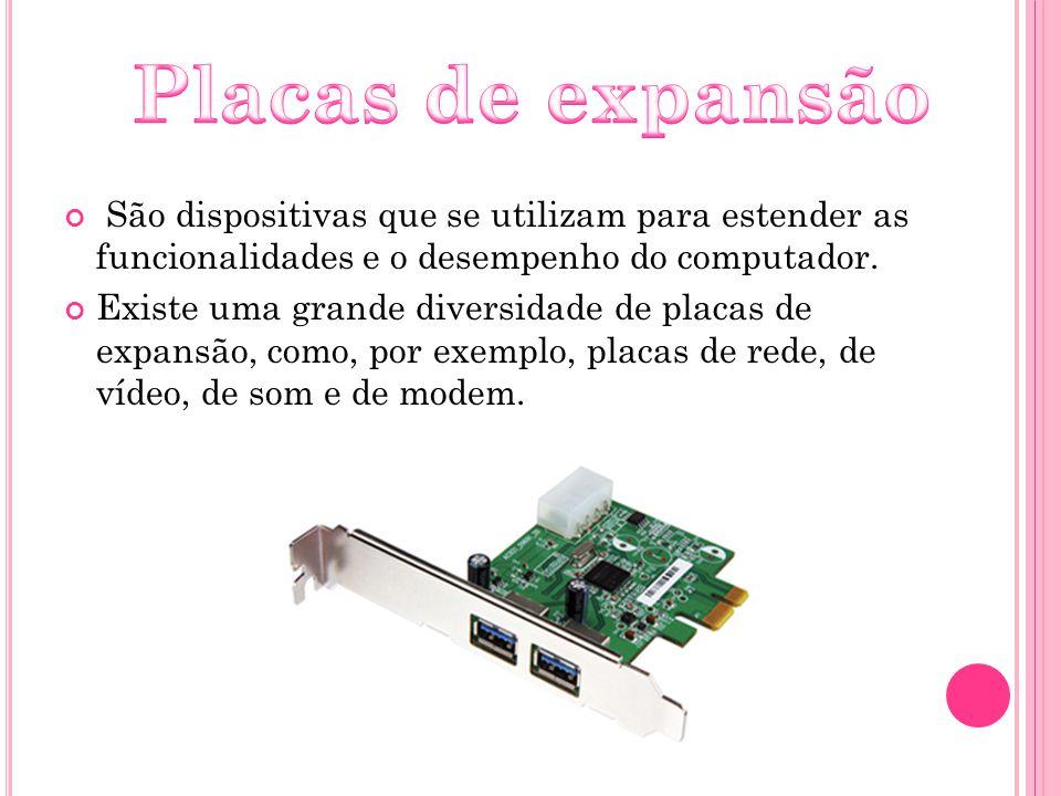 Placas de expansão São dispositivas que se utilizam para estender as funcionalidades e o desempenho do computador.