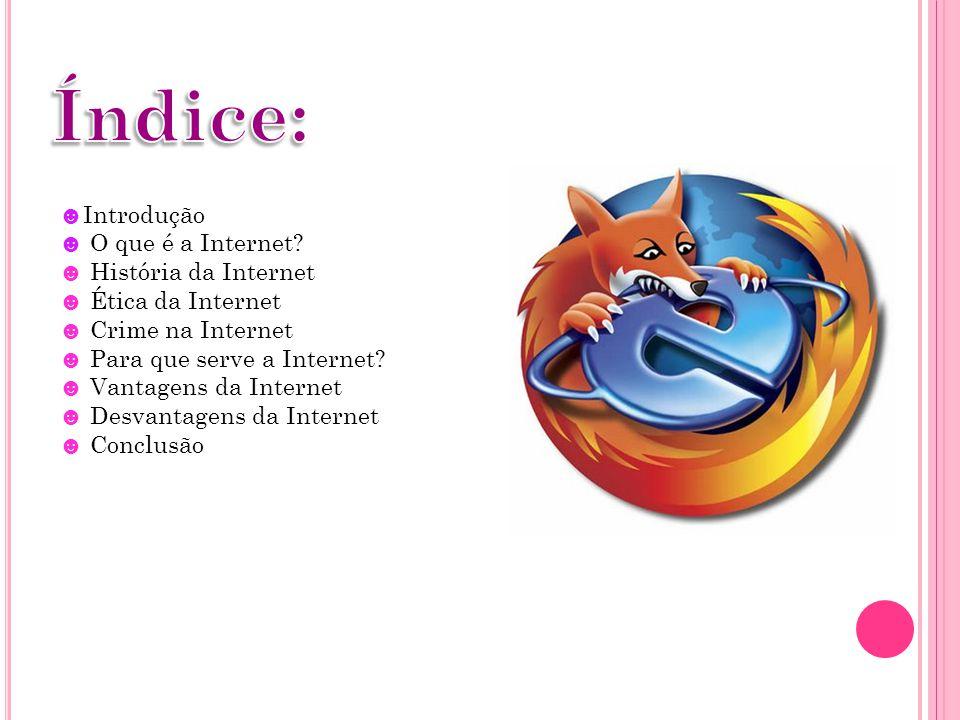 Índice: Introdução O que é a Internet História da Internet