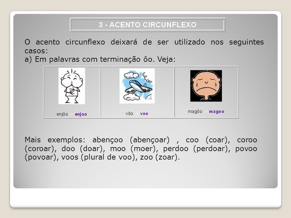 O acento circunflexo deixará de ser utilizado nos seguintes casos: