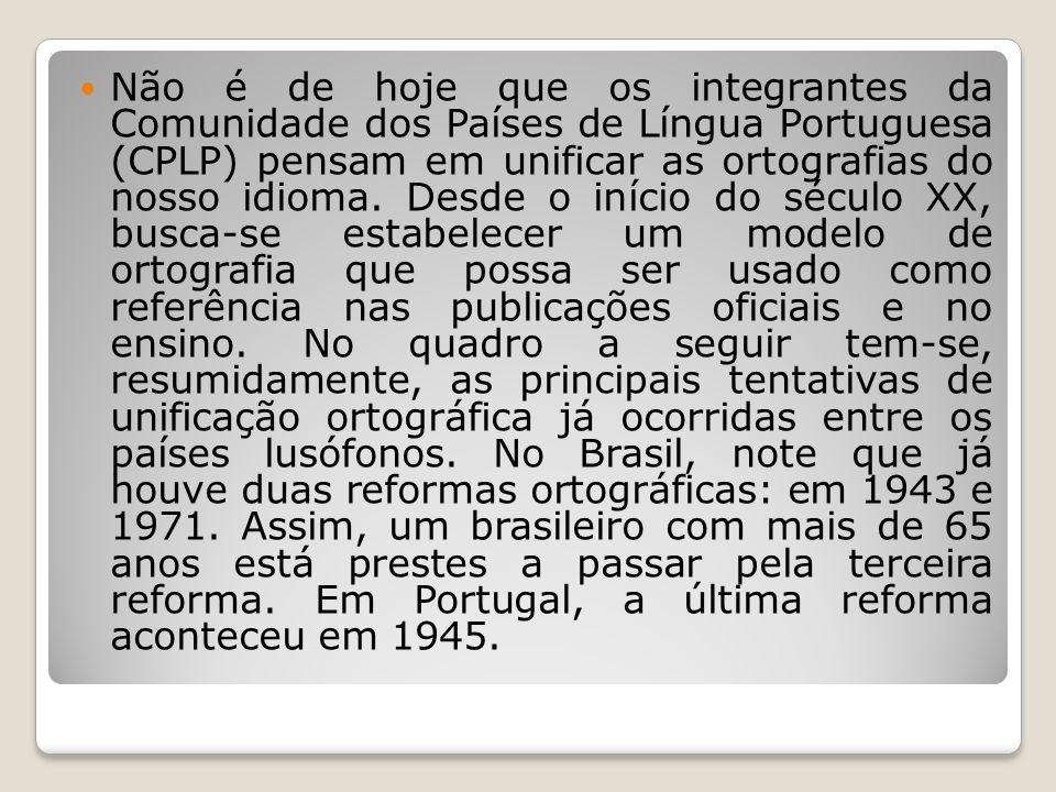 Não é de hoje que os integrantes da Comunidade dos Países de Língua Portuguesa (CPLP) pensam em unificar as ortografias do nosso idioma.