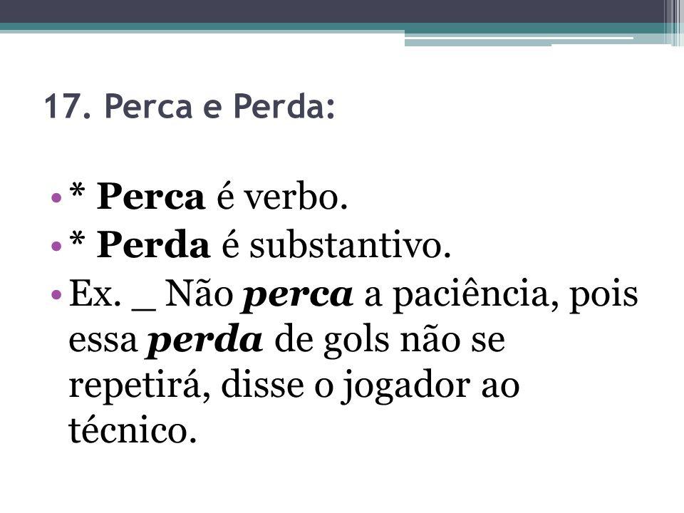 * Perca é verbo. * Perda é substantivo.