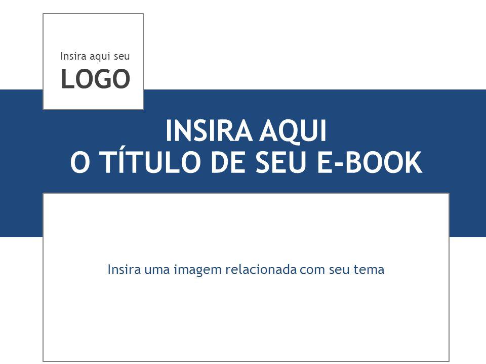 INSIRA AQUI O TÍTULO DE SEU E-BOOK