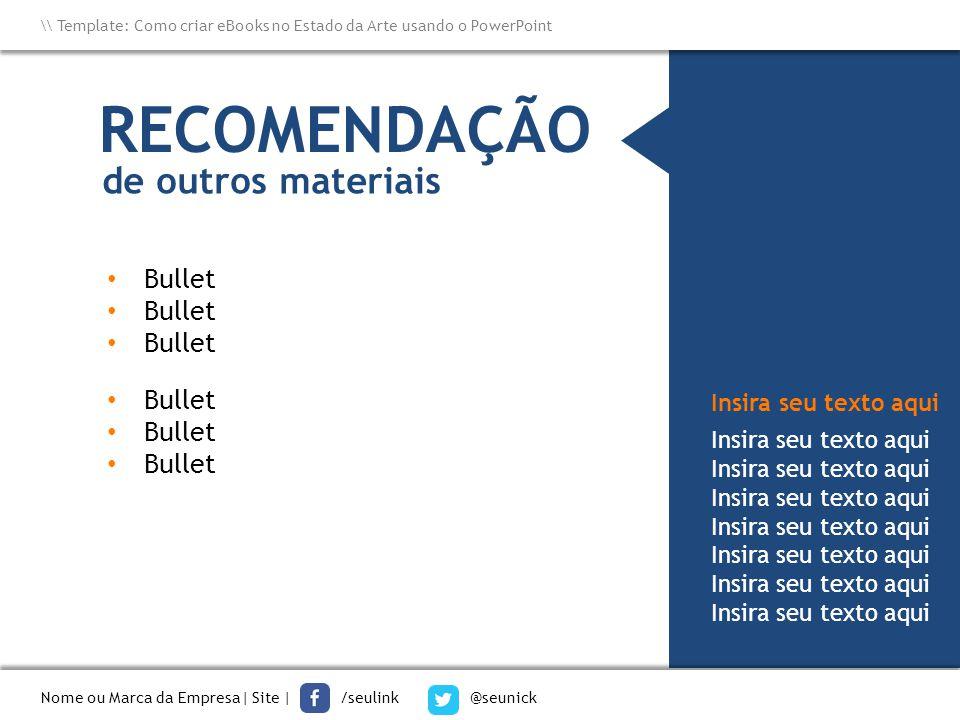 RECOMENDAÇÃO de outros materiais Bullet Bullet Insira seu texto aqui