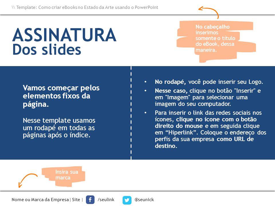 ASSINATURA Dos slides Vamos começar pelos elementos fixos da página.