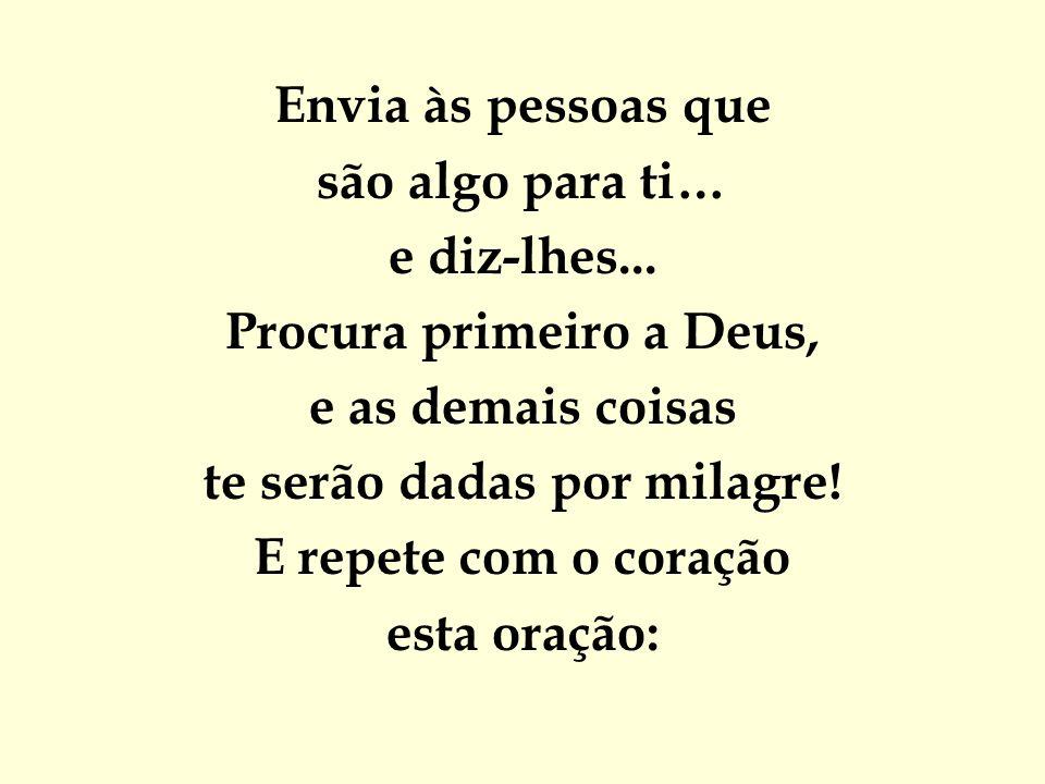 Procura primeiro a Deus, te serão dadas por milagre!