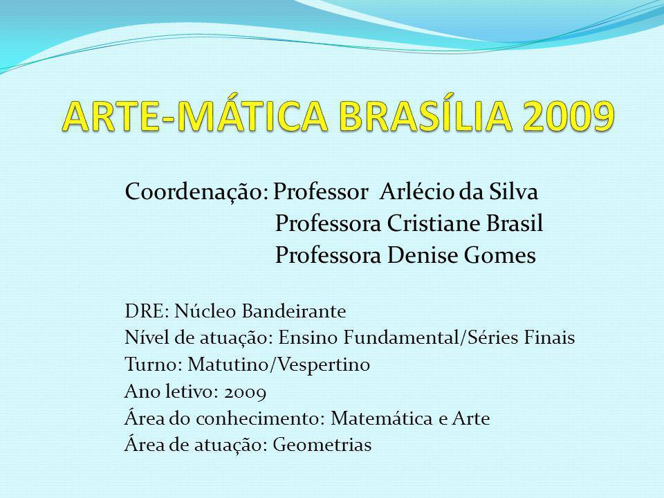 ARTE-MÁTICA BRASÍLIA 2009 Coordenação: Professor Arlécio da Silva