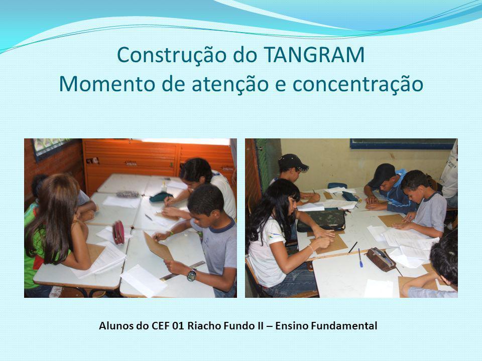 Construção do TANGRAM Momento de atenção e concentração