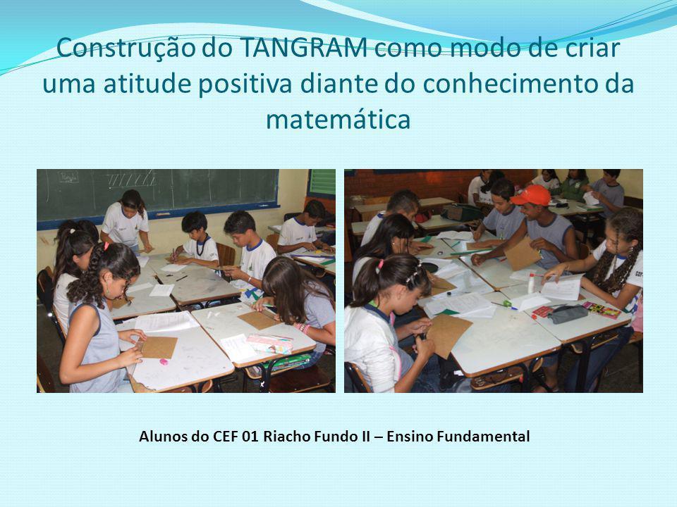 Construção do TANGRAM como modo de criar uma atitude positiva diante do conhecimento da matemática
