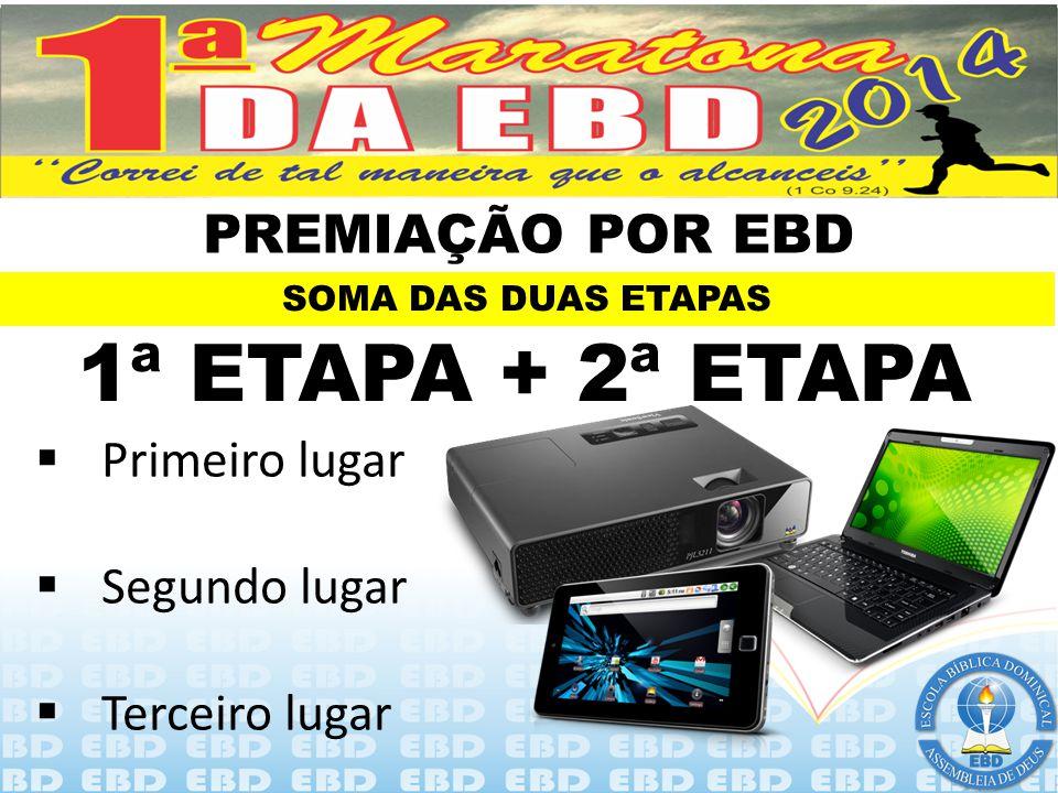 1ª ETAPA + 2ª ETAPA PREMIAÇÃO POR EBD Primeiro lugar Segundo lugar