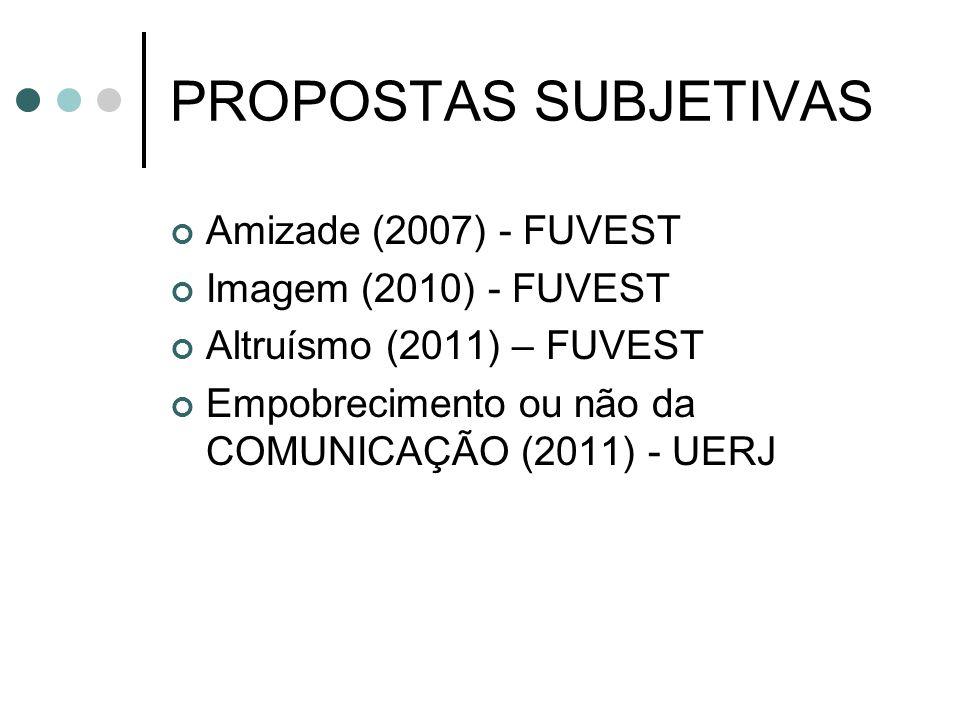 PROPOSTAS SUBJETIVAS Amizade (2007) - FUVEST Imagem (2010) - FUVEST