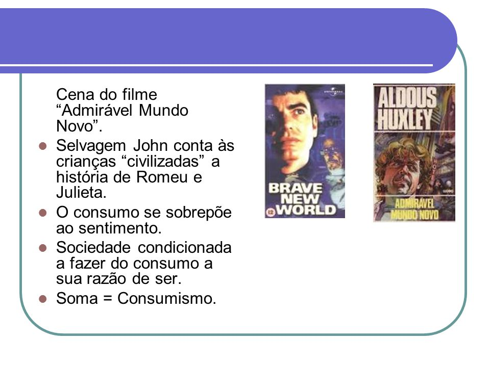 Cena do filme Admirável Mundo Novo .