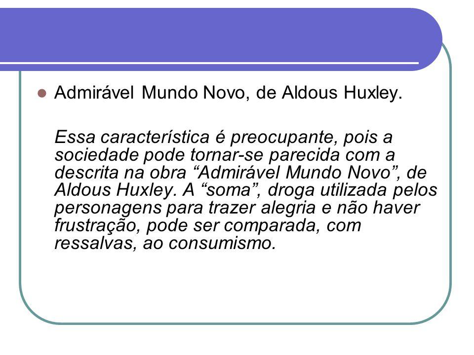 Admirável Mundo Novo, de Aldous Huxley.
