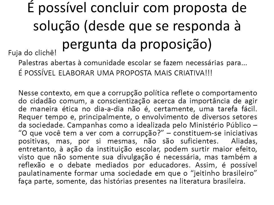 É possível concluir com proposta de solução (desde que se responda à pergunta da proposição)