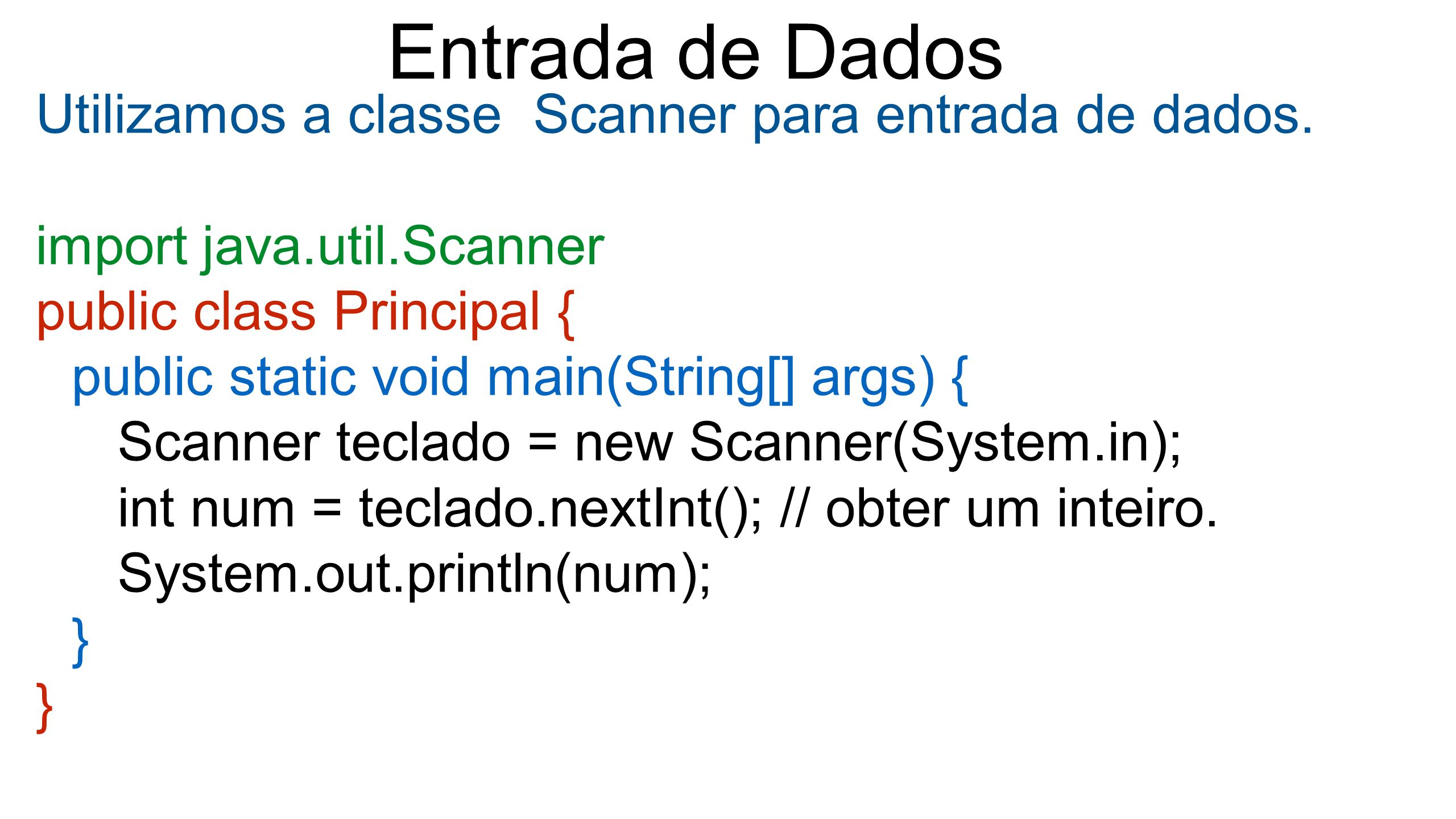 Entrada de Dados Utilizamos a classe Scanner para entrada de dados.