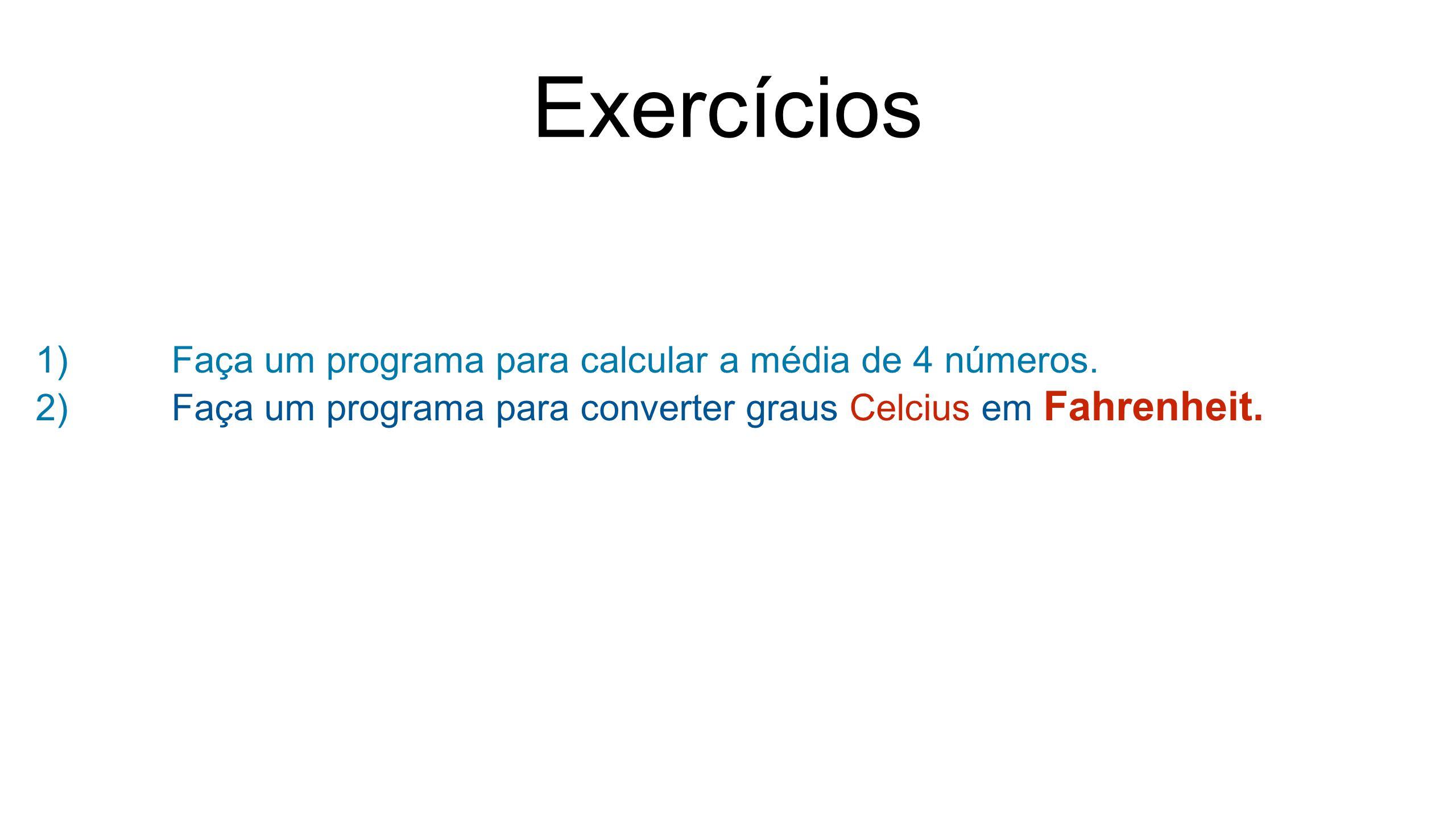 Exercícios Faça um programa para calcular a média de 4 números.