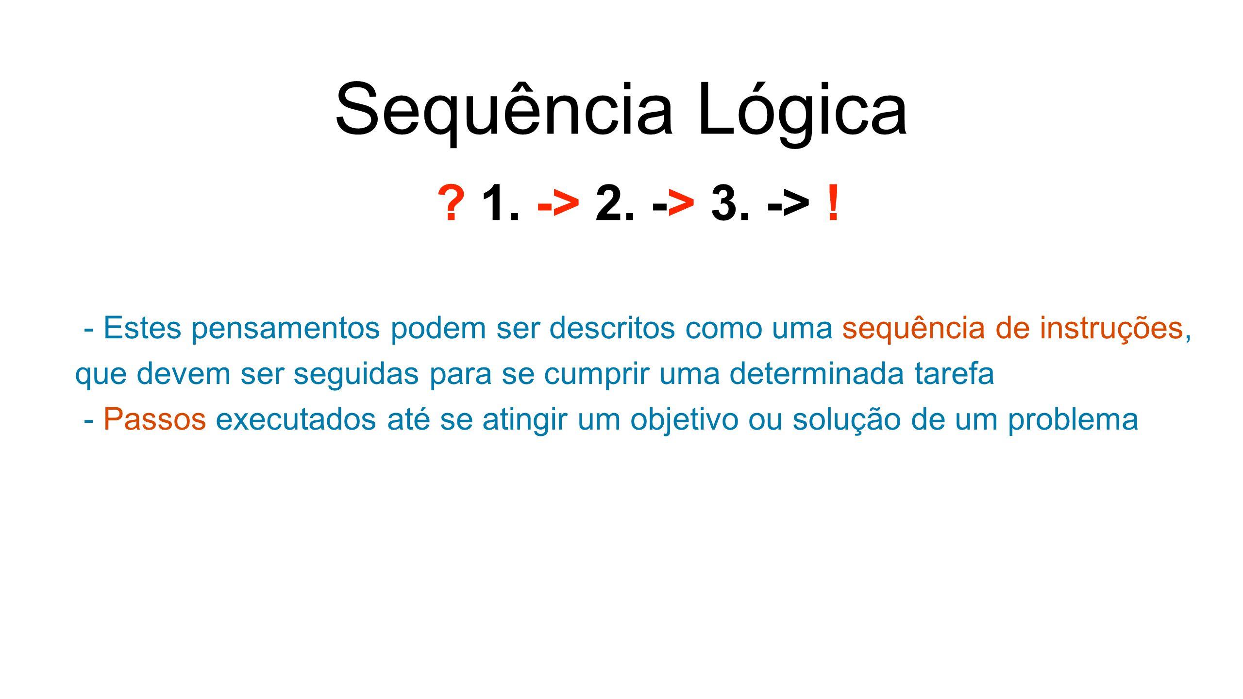 Sequência Lógica 1. -> 2. -> 3. -> !