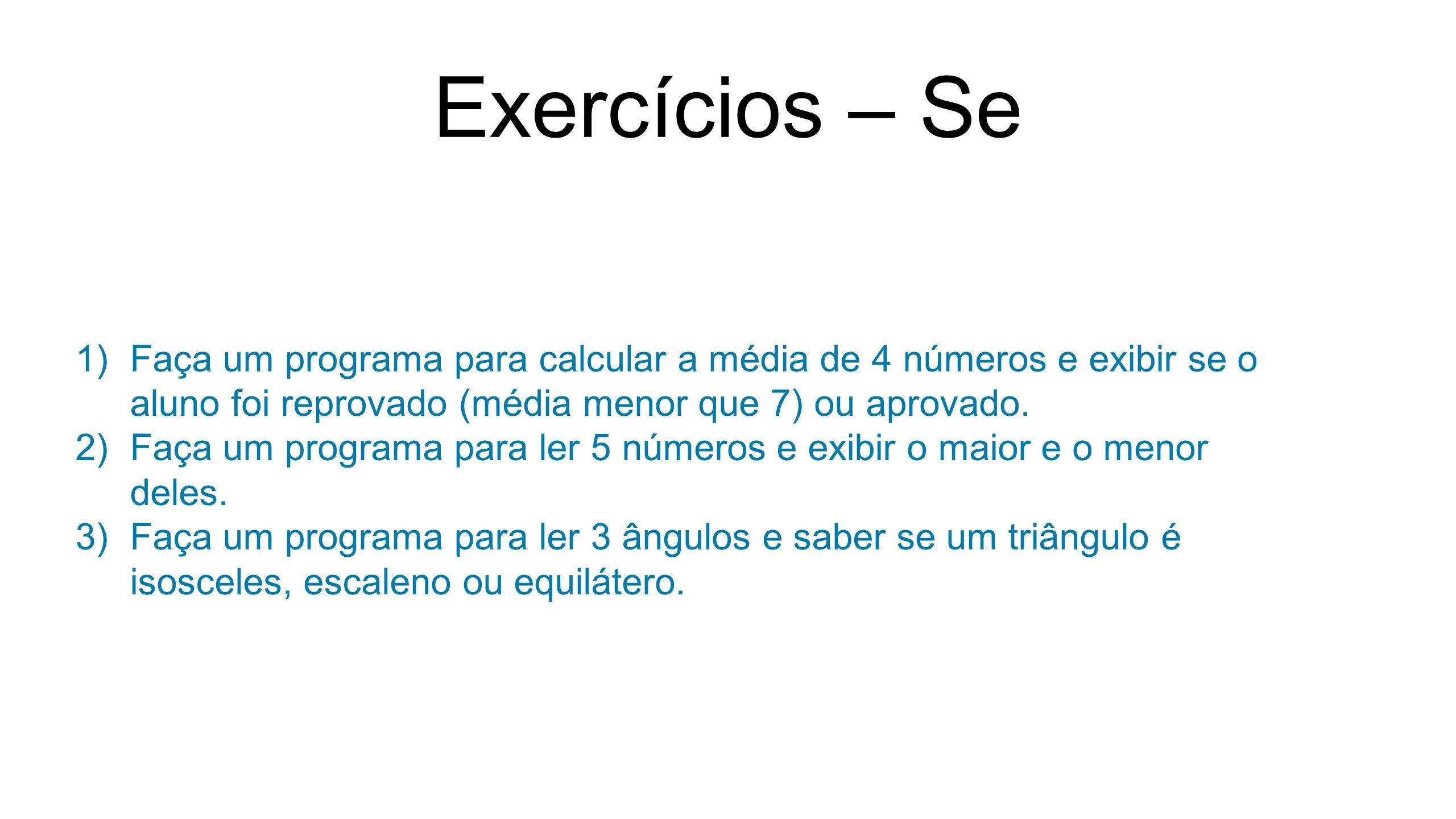 Exercícios – Se Faça um programa para calcular a média de 4 números e exibir se o aluno foi reprovado (média menor que 7) ou aprovado.