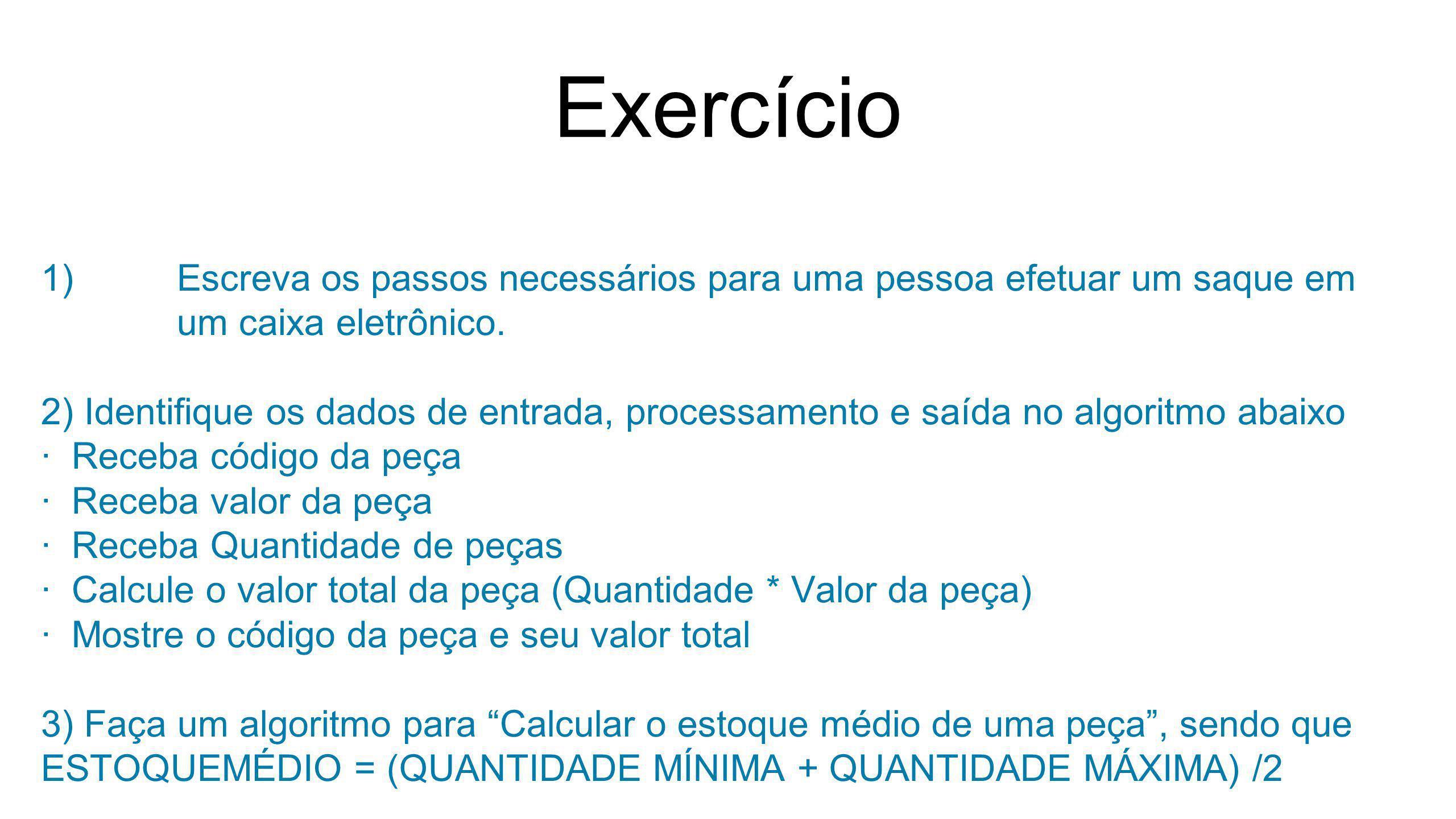 Exercício Escreva os passos necessários para uma pessoa efetuar um saque em um caixa eletrônico.