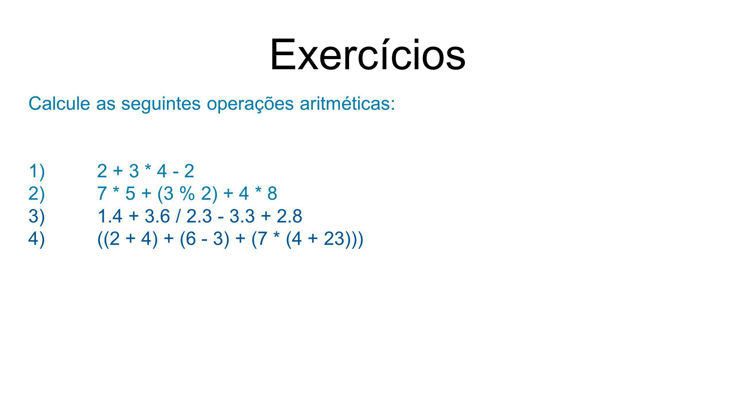 Exercícios Calcule as seguintes operações aritméticas: 2 + 3 * 4 - 2