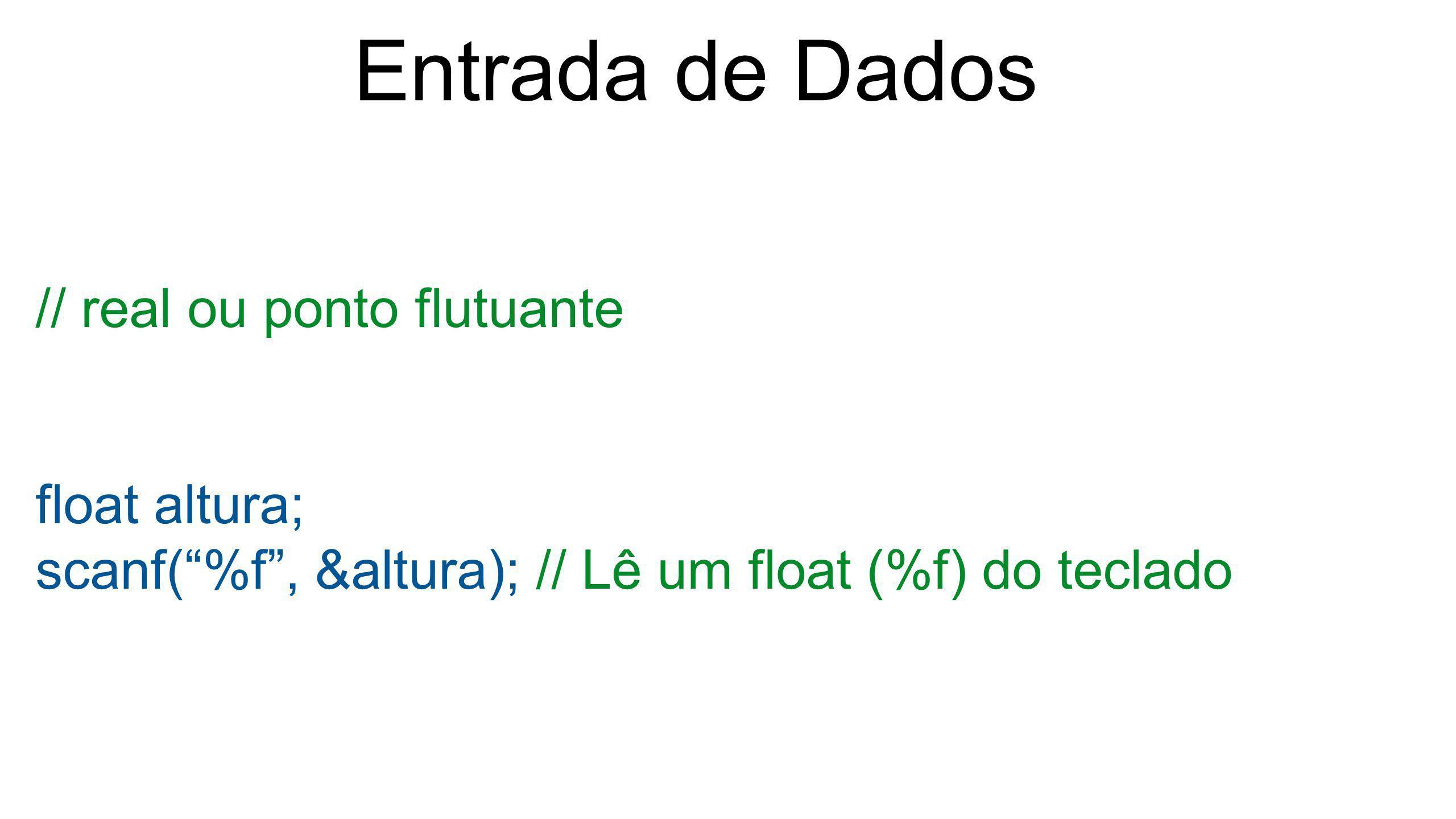 Entrada de Dados // real ou ponto flutuante float altura;