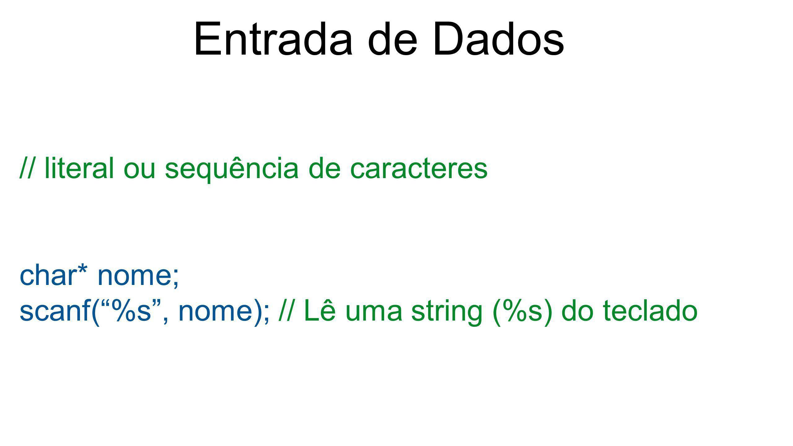Entrada de Dados // literal ou sequência de caracteres char* nome;