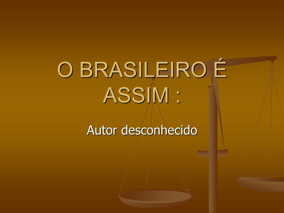 O BRASILEIRO É ASSIM : Autor desconhecido