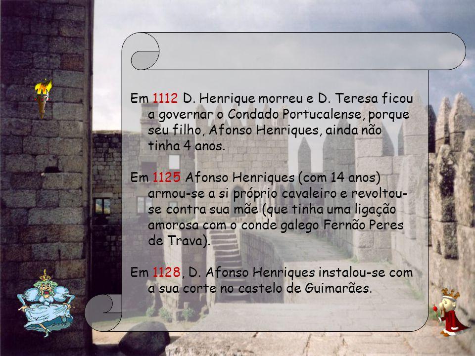 Em 1112 D. Henrique morreu e D. Teresa ficou a governar o Condado Portucalense, porque seu filho, Afonso Henriques, ainda não tinha 4 anos.