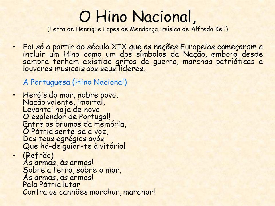 O Hino Nacional, (Letra de Henrique Lopes de Mendonça, música de Alfredo Keil)