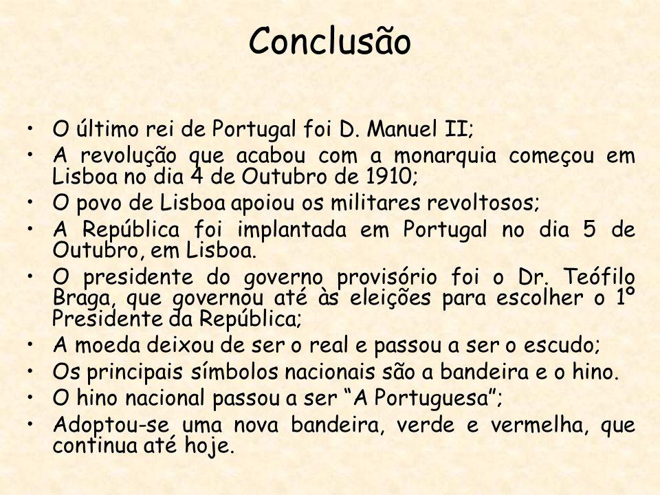 Conclusão O último rei de Portugal foi D. Manuel II;