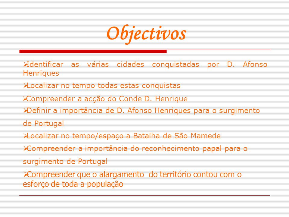 Objectivos Identificar as várias cidades conquistadas por D. Afonso Henriques. Localizar no tempo todas estas conquistas.