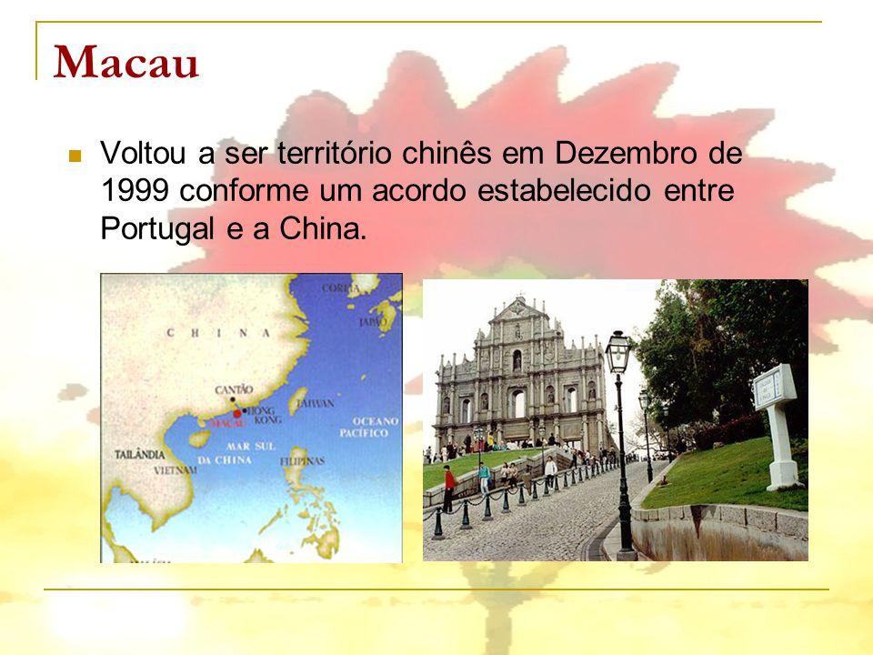 Macau Voltou a ser território chinês em Dezembro de 1999 conforme um acordo estabelecido entre Portugal e a China.