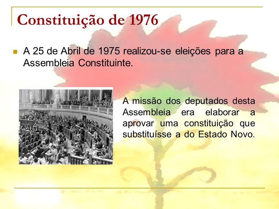 Constituição de 1976 A 25 de Abril de 1975 realizou-se eleições para a Assembleia Constituinte.