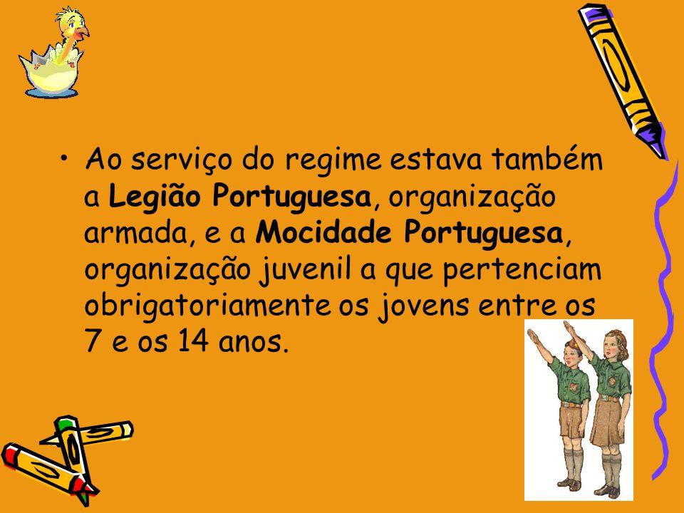 Ao serviço do regime estava também a Legião Portuguesa, organização armada, e a Mocidade Portuguesa, organização juvenil a que pertenciam obrigatoriamente os jovens entre os 7 e os 14 anos.