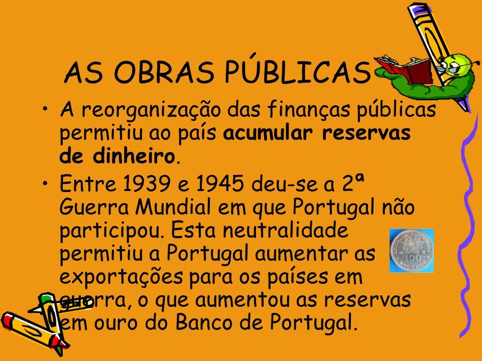 AS OBRAS PÚBLICAS A reorganização das finanças públicas permitiu ao país acumular reservas de dinheiro.