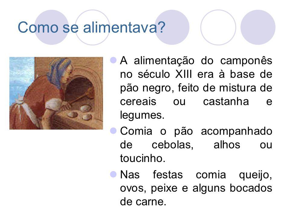 Como se alimentava A alimentação do camponês no século XIII era à base de pão negro, feito de mistura de cereais ou castanha e legumes.