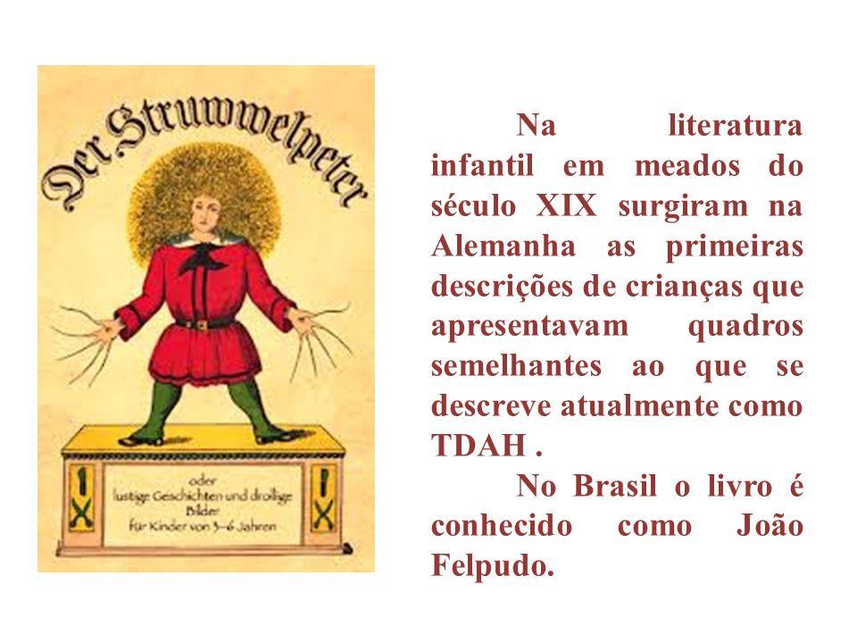 Na literatura infantil em meados do século XIX surgiram na Alemanha as primeiras descrições de crianças que apresentavam quadros semelhantes ao que se descreve atualmente como TDAH .