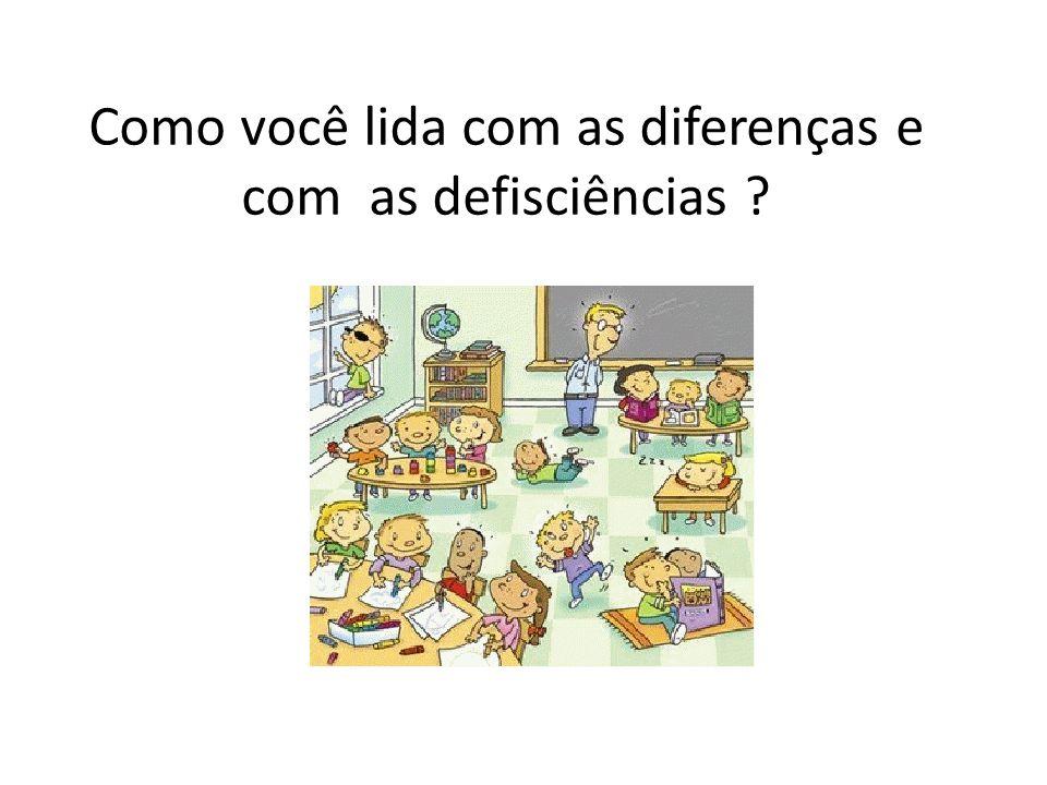 Como você lida com as diferenças e com as defisciências