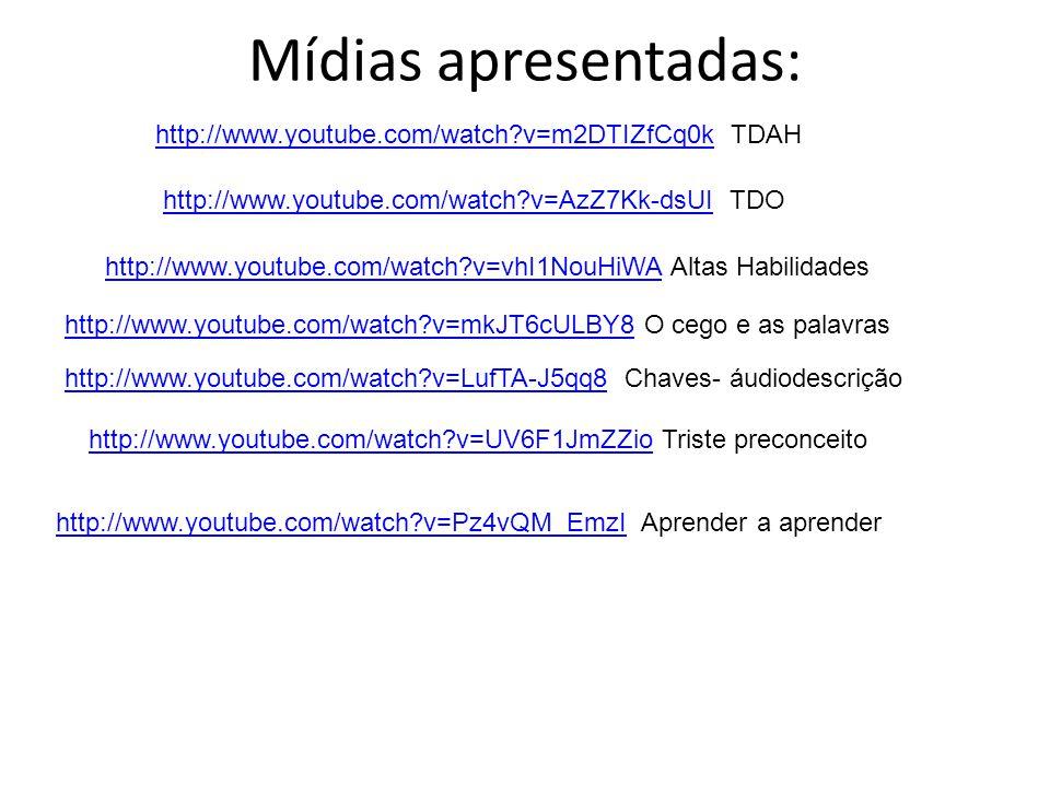 Mídias apresentadas: http://www.youtube.com/watch v=m2DTIZfCq0k TDAH