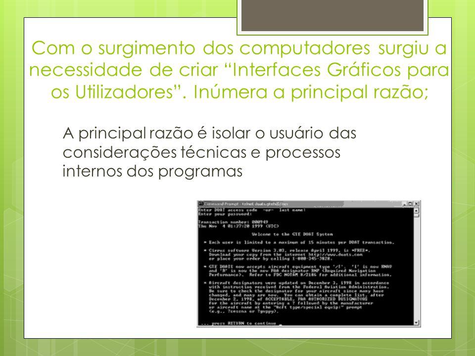 Com o surgimento dos computadores surgiu a necessidade de criar Interfaces Gráficos para os Utilizadores . Inúmera a principal razão;