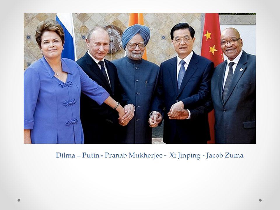 Dilma – Putin - Pranab Mukherjee - Xi Jinping - Jacob Zuma