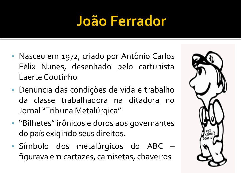 João Ferrador Nasceu em 1972, criado por Antônio Carlos Félix Nunes, desenhado pelo cartunista Laerte Coutinho.