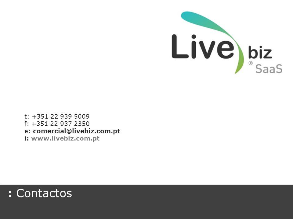 t: +351 22 939 5009 f: +351 22 937 2350. e: comercial@livebiz.com.pt.