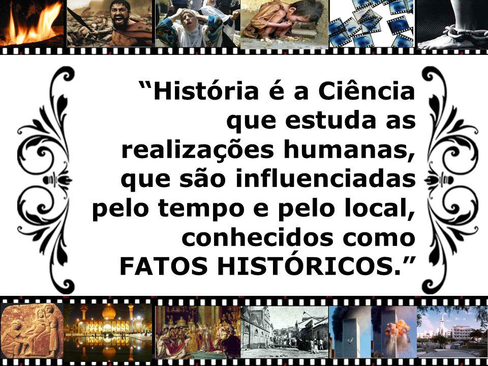 História é a Ciência que estuda as realizações humanas, que são influenciadas pelo tempo e pelo local, conhecidos como.