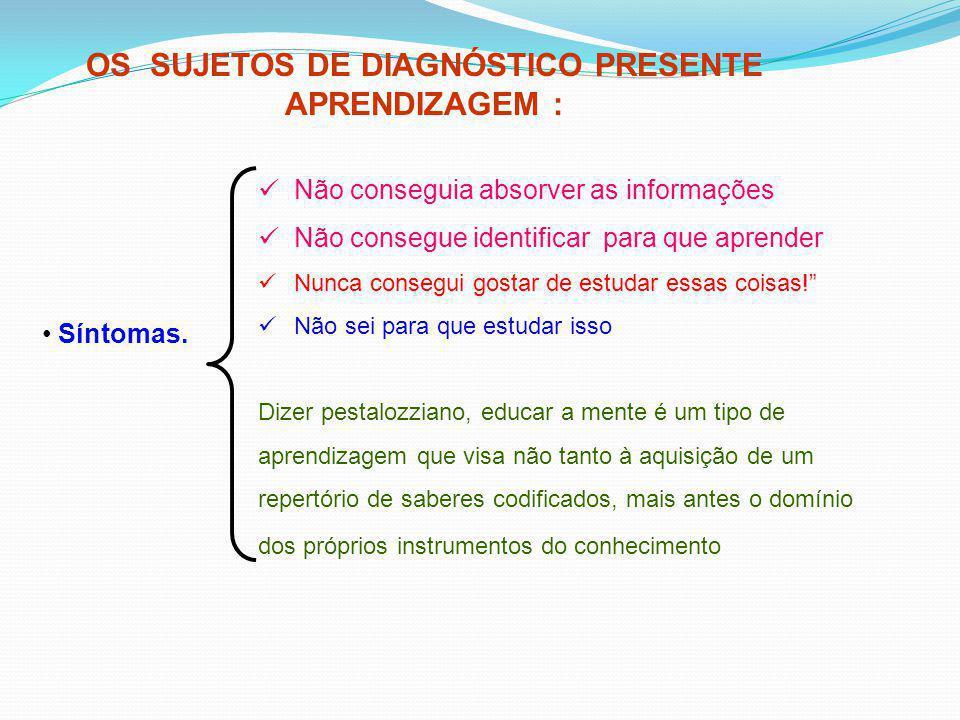 OS SUJETOS DE DIAGNÓSTICO PRESENTE APRENDIZAGEM :
