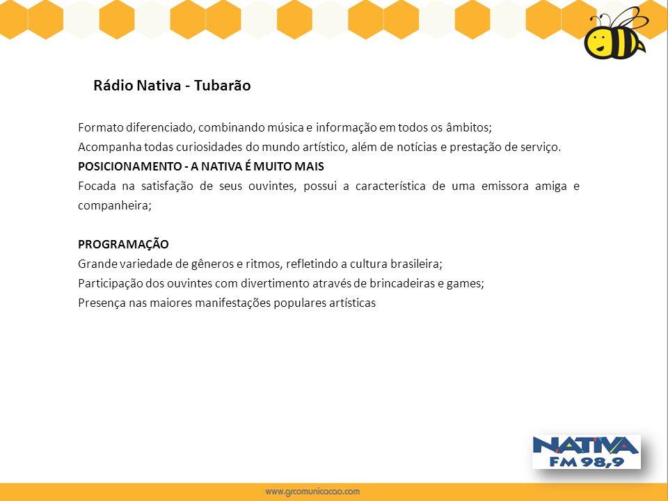 Rádio Nativa - Tubarão Formato diferenciado, combinando música e informação em todos os âmbitos;