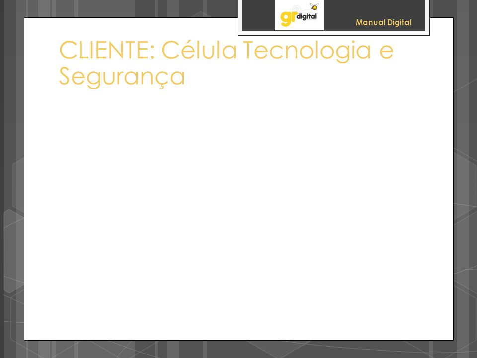 CLIENTE: Célula Tecnologia e Segurança