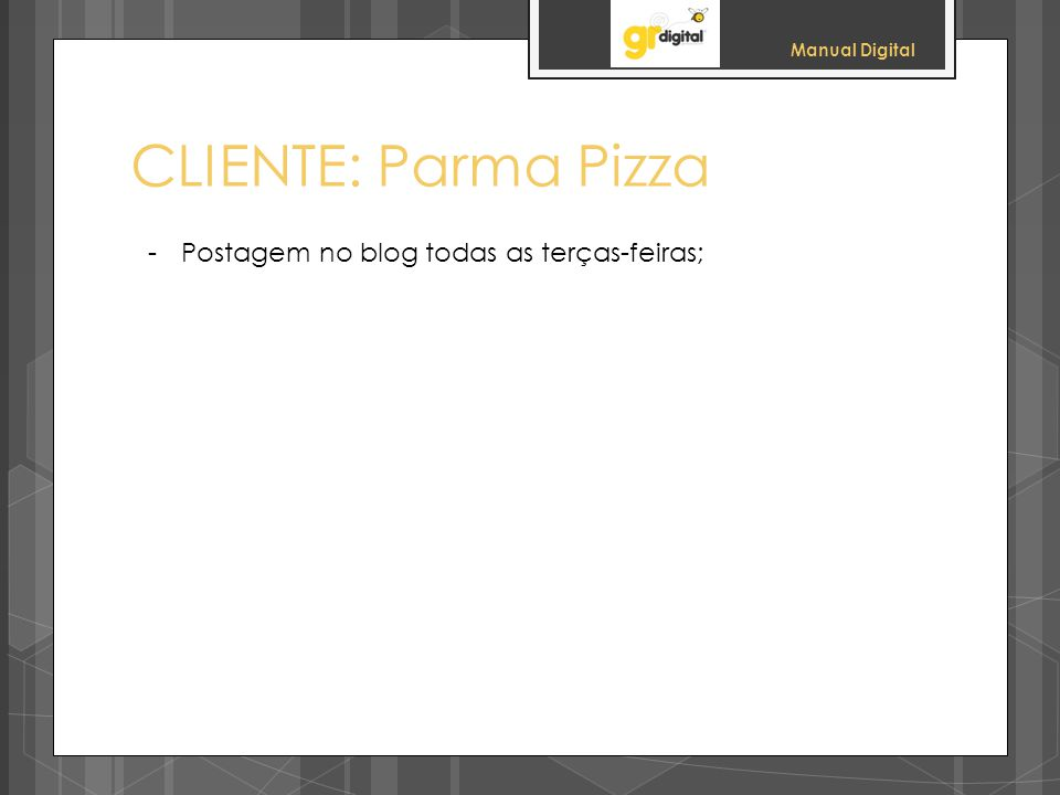 CLIENTE: Parma Pizza Postagem no blog todas as terças-feiras;