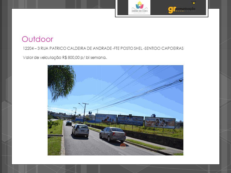 Outdoor 12204 – 3 RUA PATRICO CALDEIRA DE ANDRADE -FTE POSTO SHEL -SENTIDO CAPOEIRAS.