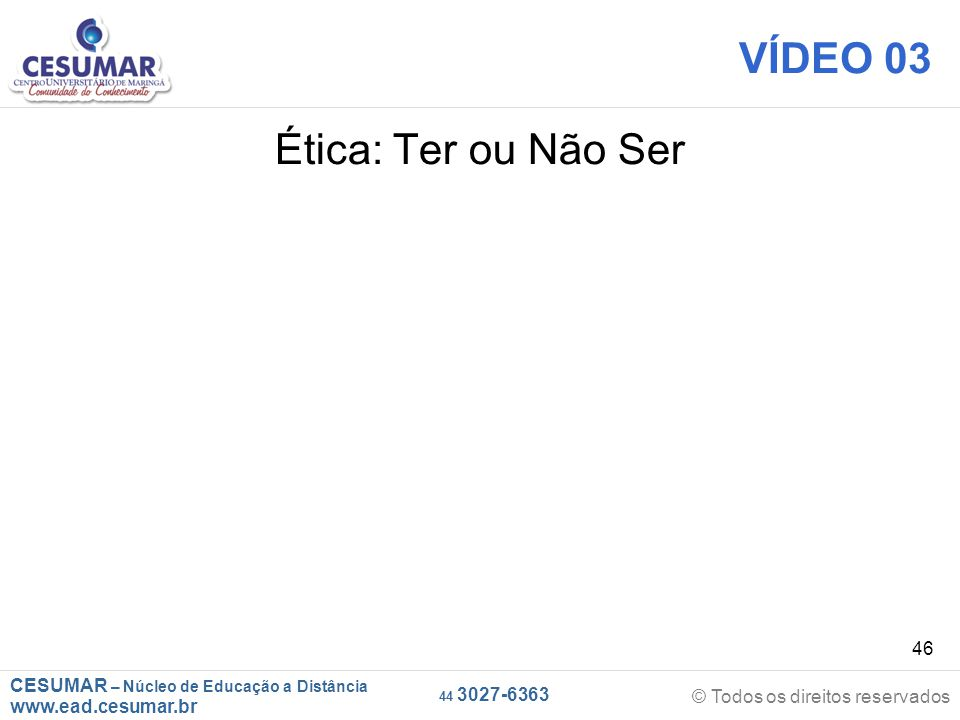 VÍDEO 03 Ética: Ter ou Não Ser