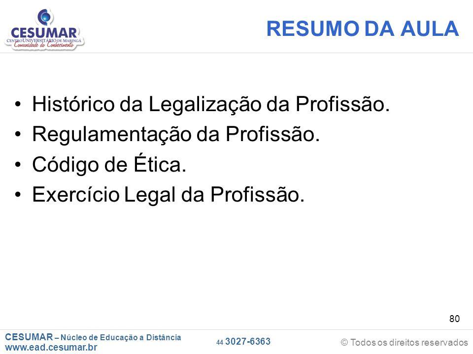 RESUMO DA AULA Histórico da Legalização da Profissão. Regulamentação da Profissão. Código de Ética.